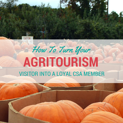 How To Turn Your Agritourism Visitor Into A Loyal CSA Member