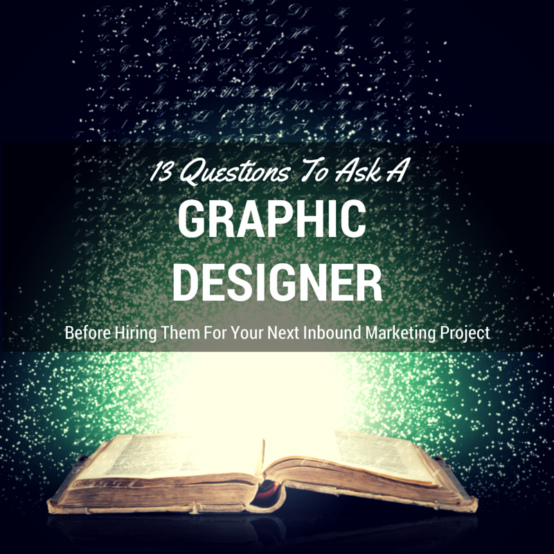 13 Questions To Ask Before Hiring A Graphic Designer For Your Next Inbound Marketing Project