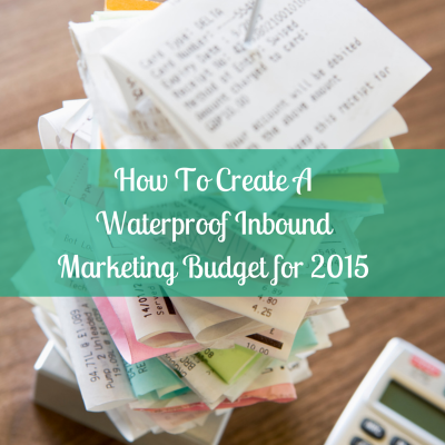 How To Create A Waterproof Inbound Marketing Budget for 2015