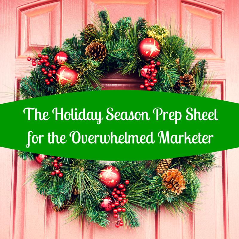 The Holiday Season Prep Sheet for the Overwhelmed Marketer