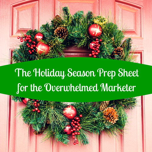The Holiday Season Prep Sheet for the Overwhelmed Marketer