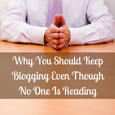 Why You Should Keep Blogging Even Though No One Is Reading
