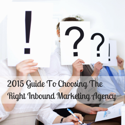 2015 Guide To Choosing The Right Inbound Marketing Agency