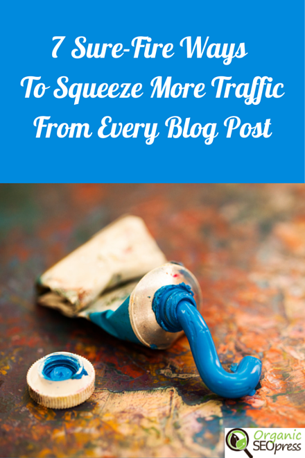 7 Sure-Fire Ways To Squeeze More Traffic