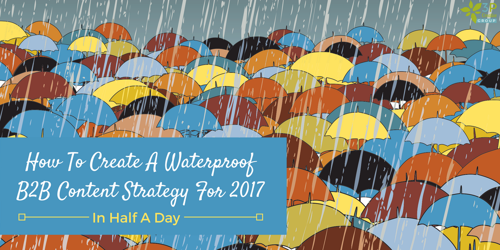 How To Create A Waterproof B2B Content Strategy For 2017.png