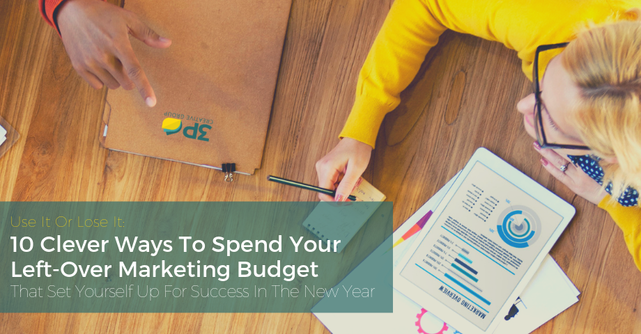 Use It Or Lose It: 10 Clever Ways To Spend Your Left-Over Marketing Budget That Set Yourself Up For Success In The New Year